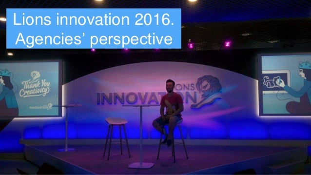 Lions innovation 2016. Agencies' perspective