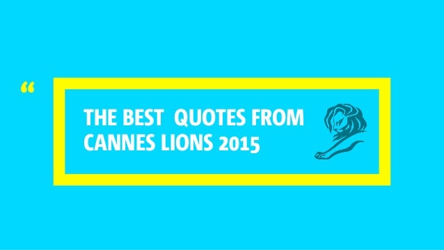 THE BEST QUOTES FROM CANNES LIONS 2015 ""