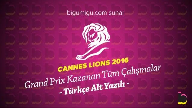 Cannes Lions 2016 Grand Prix Kazanan Tüm Çalışmalar - Türkçe Alt Yazılı-