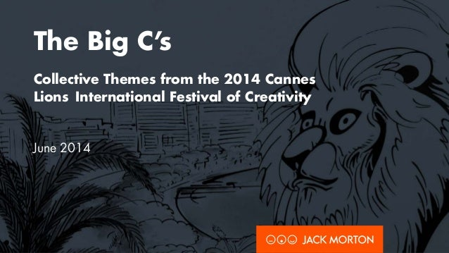 The Big C's Collective Themes from the 2014 Cannes Lions International Festival of Creativity June 2014