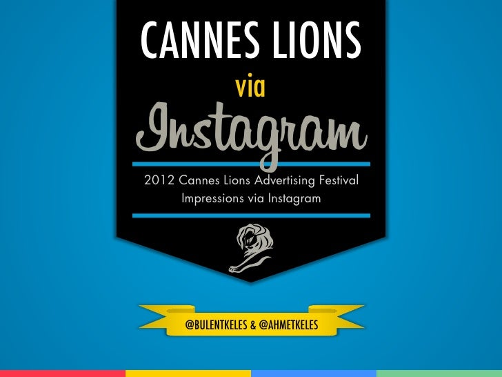 CANNES LIONS                via2012 Cannes Lions Advertising Festival     Impressions via Instagram       @BULENTKELES & @...