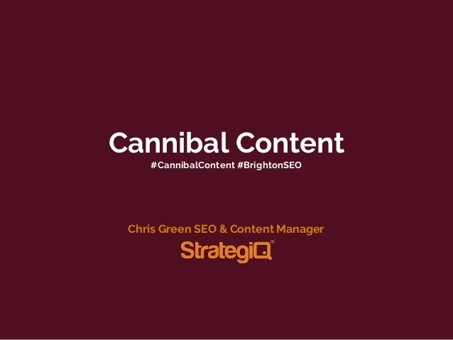 Cannibal Content #CannibalContent #BrightonSEO Chris Green SEO & Content Manager