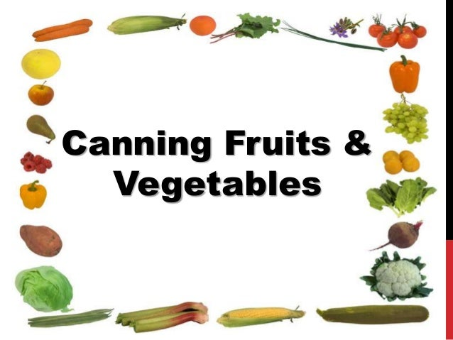 Canning Fruits &  Vegetables