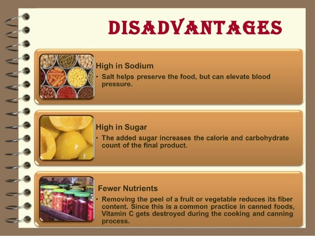 advantages and disadvantages of food processing What are the advantages of preserving food by canning, pickling, drying, and smoking what are the disadvantages.