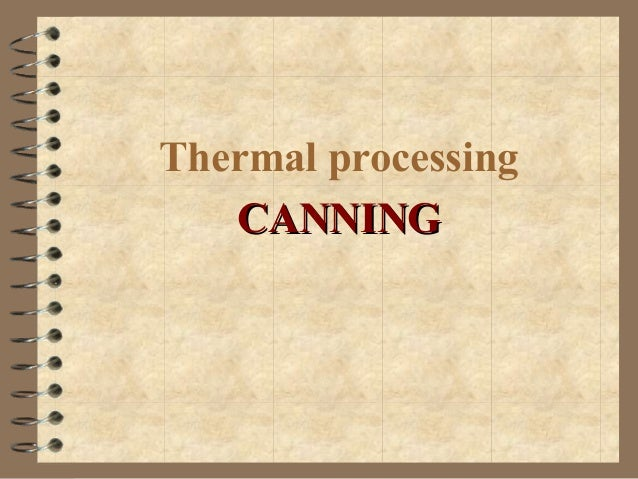 Thermal processing CANNING