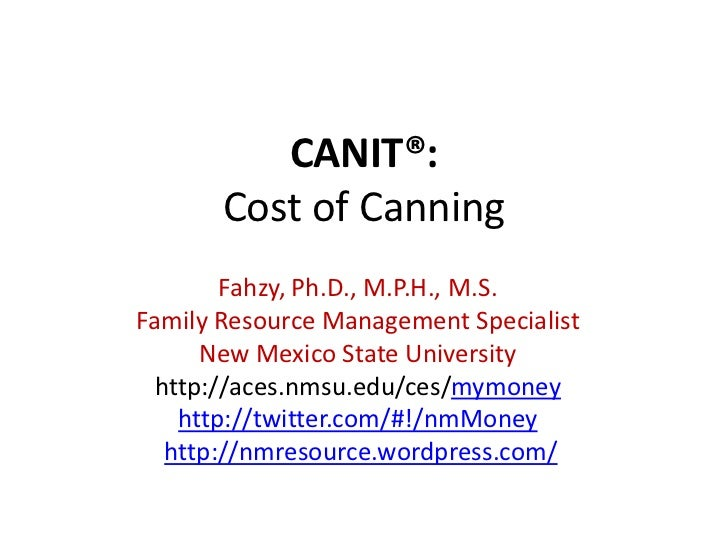 CANIT®:       Cost of Canning        Fahzy, Ph.D., M.P.H., M.S.Family Resource Management Specialist      New Mexico State...