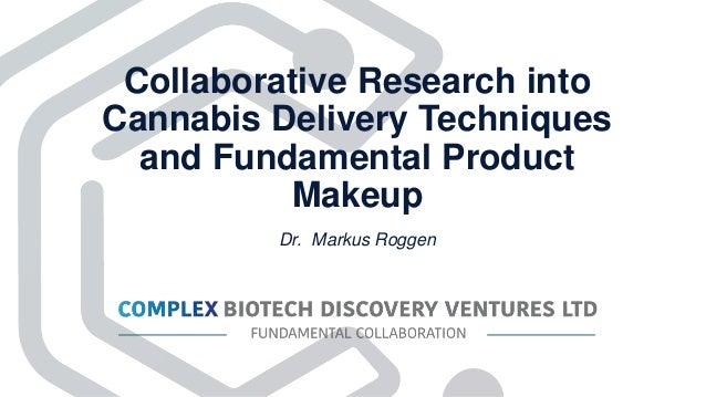 Collaborative Research into Cannabis Delivery Techniques and Fundamental Product Makeup Dr. Markus Roggen