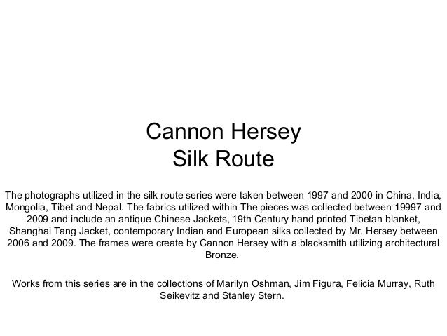Cannon Hersey Silk Route The photographs utilized in the silk route series were taken between 1997 and 2000 in China, Indi...