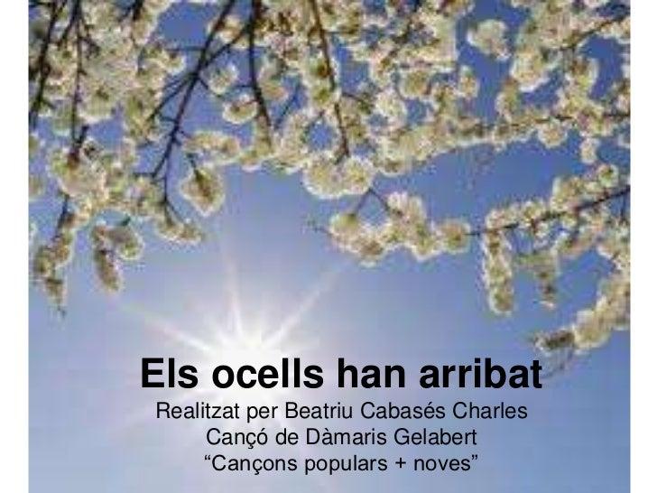 """Els ocells han arribat<br />Realitzat per Beatriu Cabasés Charles<br />Cançó de Dàmaris Gelabert <br />""""Cançons populars +..."""