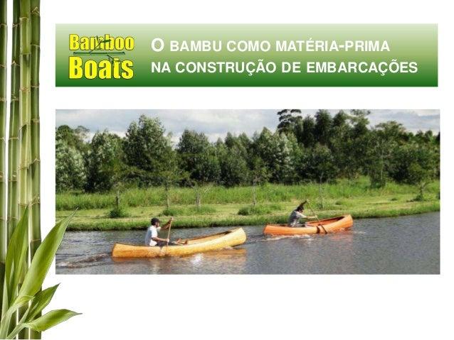O BAMBU COMO MATÉRIA-PRIMA NA CONSTRUÇÃO DE EMBARCAÇÕES