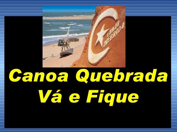 Canoa Quebrada  Vá e Fique