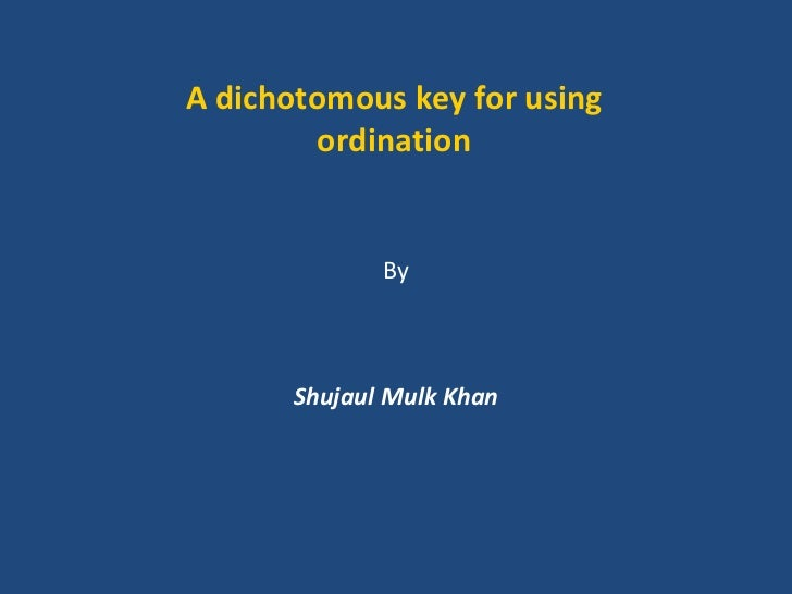 A dichotomous key for using        ordination             By      Shujaul Mulk Khan