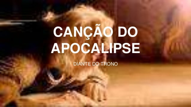 CANÇÃO DO APOCALIPSE DIANTE DO TRONO