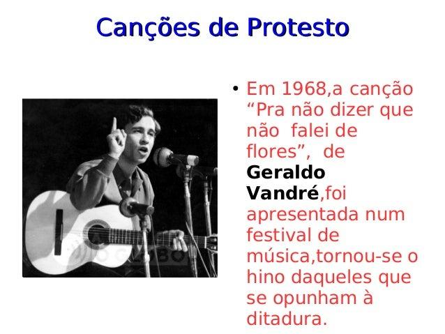 """Canções de ProtestoCanções de Protesto ● Em 1968,a canção """"Pra não dizer que não falei de flores"""", de Geraldo Vandré,foi a..."""