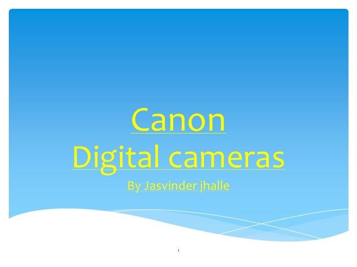 CanonDigital cameras   By Jasvinder jhalle            1