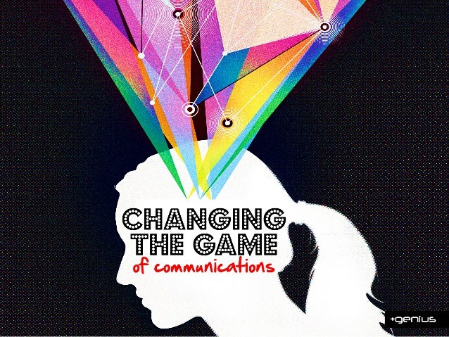 Changing the game of communications and  what  it  means  for     why,  what  and  how     you  pr...