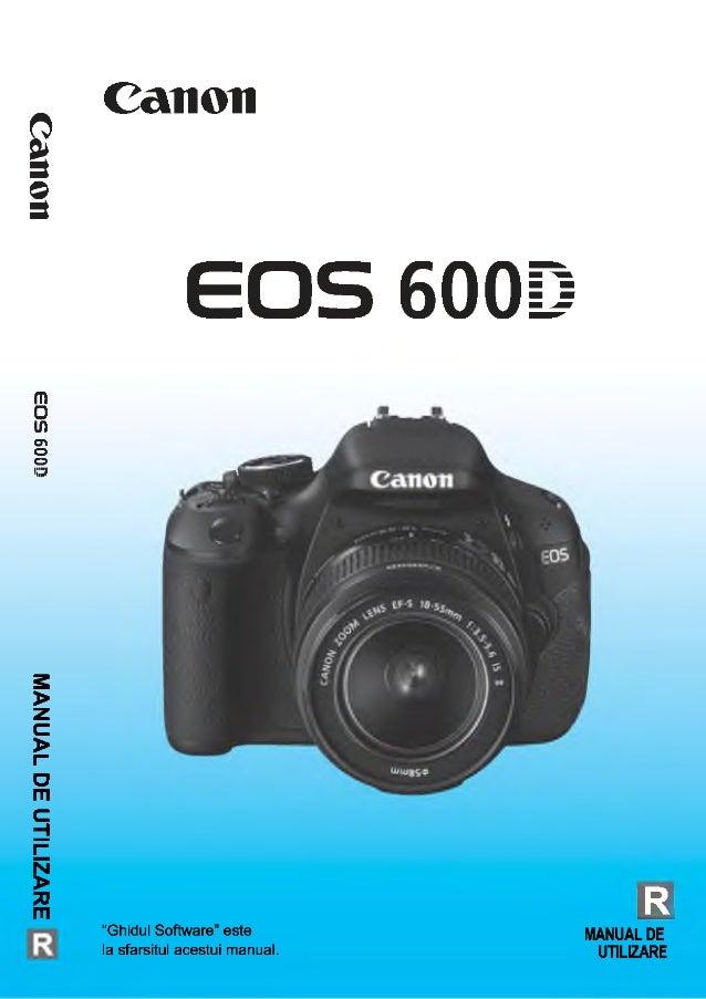 """Canoneossoodmanualdeutilizare Canon EOS 600D E """"Ghidul Software"""" este MANUAL DE la sfarsitul acestui manual. UTILIZARE"""