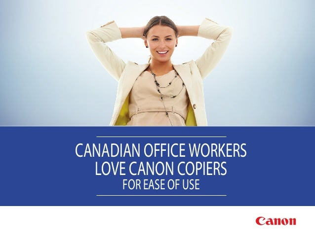 FOR EASE OF USE CANADIAN OFFICE WORKERS LOVE CANON COPIERS