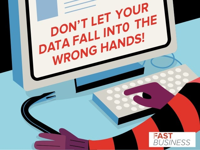 DON' T LET YOUR  DATA FALL INT0 THE  WRONG HANDS!