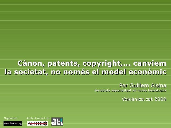 Cànon, patents, copyright,... canviem la societat, no només el model econòmic Per Guillem Alsina Periodista especialitzat ...