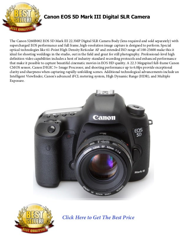 Canon EOS 5D Mark III Digital SLR CameraThe Canon 5260B002 EOS 5D Mark III 22.3MP Digital SLR Camera Body (lens required a...