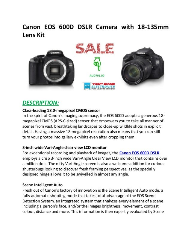 Canon EOS 600D DSLR Camera with 18-135mm Lens Kit  DESCRIPTION: Class-leading 18.0-megapixel CMOS sensor In the spirit of ...