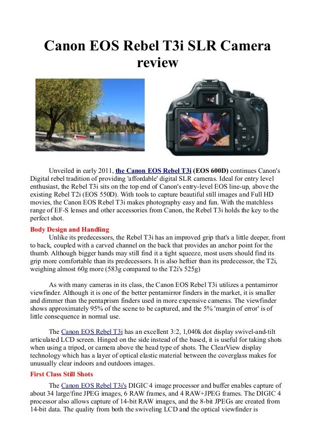 Canon EOS Rebel T3i SLR Camera review Unveiled in early 2011, the Canon EOS Rebel T3i (EOS 600D) continues Canon's Digital...