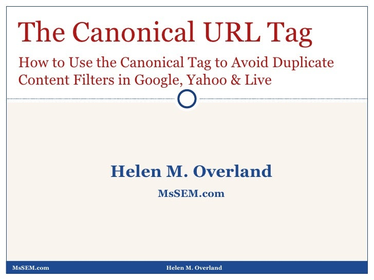 MsSEM.com Helen M. Overland Helen M. Overland MsSEM.com The Canonical URL Tag How to Use the Canonical Tag to Avoid Duplic...