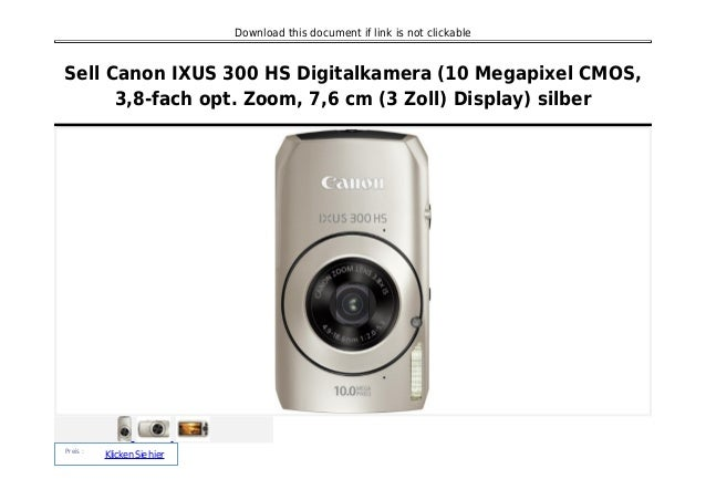 Download this document if link is not clickable Sell Canon IXUS 300 HS Digitalkamera (10 Megapixel CMOS, 3,8-fach opt. Zoo...