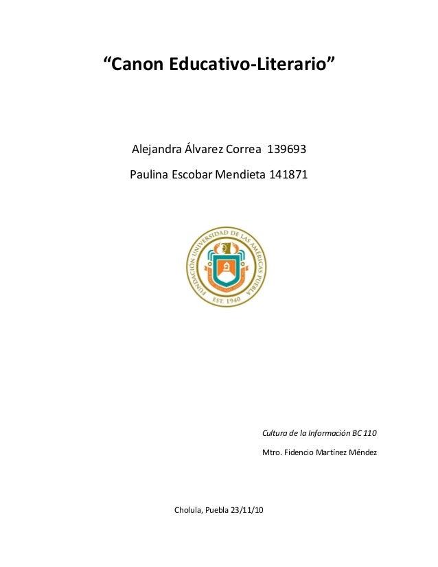 """""""Canon Educativo-Literario"""" Alejandra Álvarez Correa 139693 Paulina Escobar Mendieta 141871 Cultura de la Información BC 1..."""