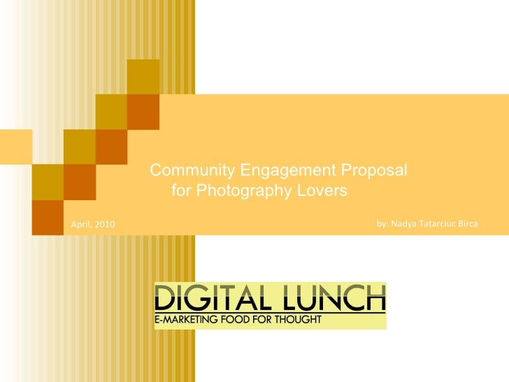 by: Nadya Tatarciuc Birca   Community Engagement Proposal for Photography Lovers April, 2010