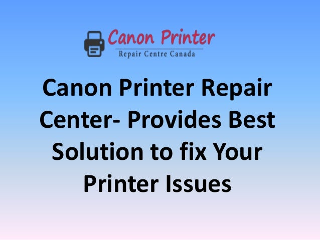 Canon Printer Repair Center- Provides Best Solution to fix Your Printer Issues