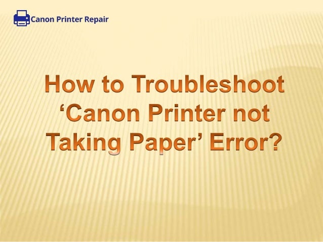How to Troubleshoot 'Canon Printer Support not Taking Paper' Error?