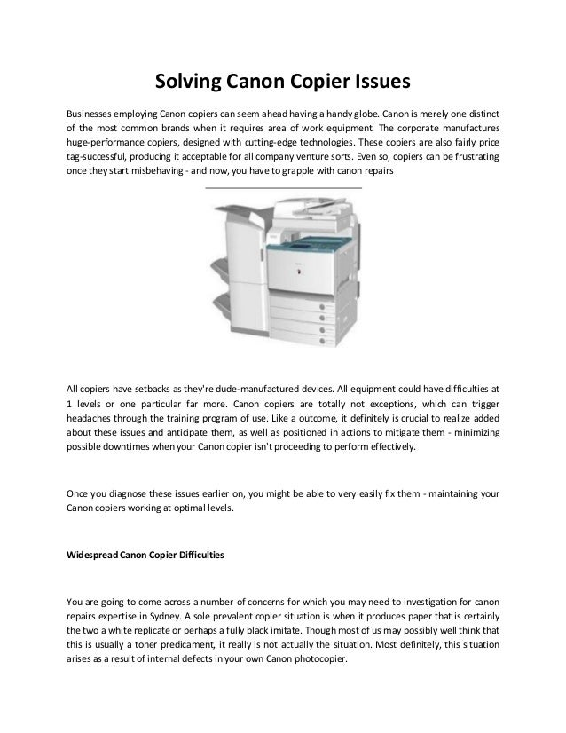 Solving Canon Copier Issues Businesses employing Canon copiers can seem ahead having a handy globe. Canon is merely one di...