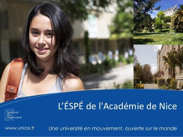 L'ÉSPÉ de l'Académie de Nice www.unice.fr Une université en mouvement, ouverte sur le monde
