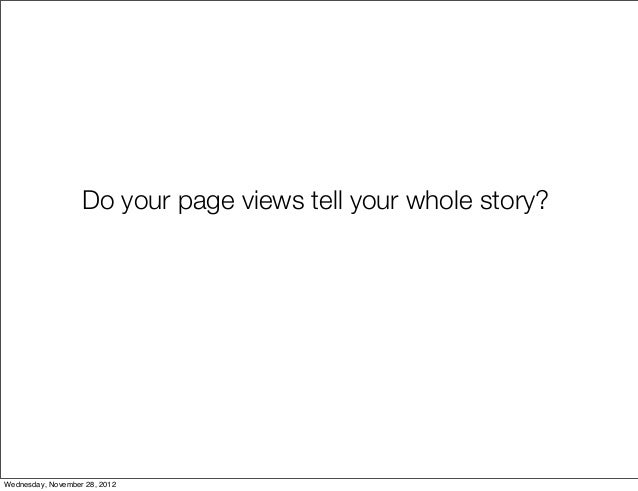 Do your page views tell your whole story?Wednesday, November 28, 2012
