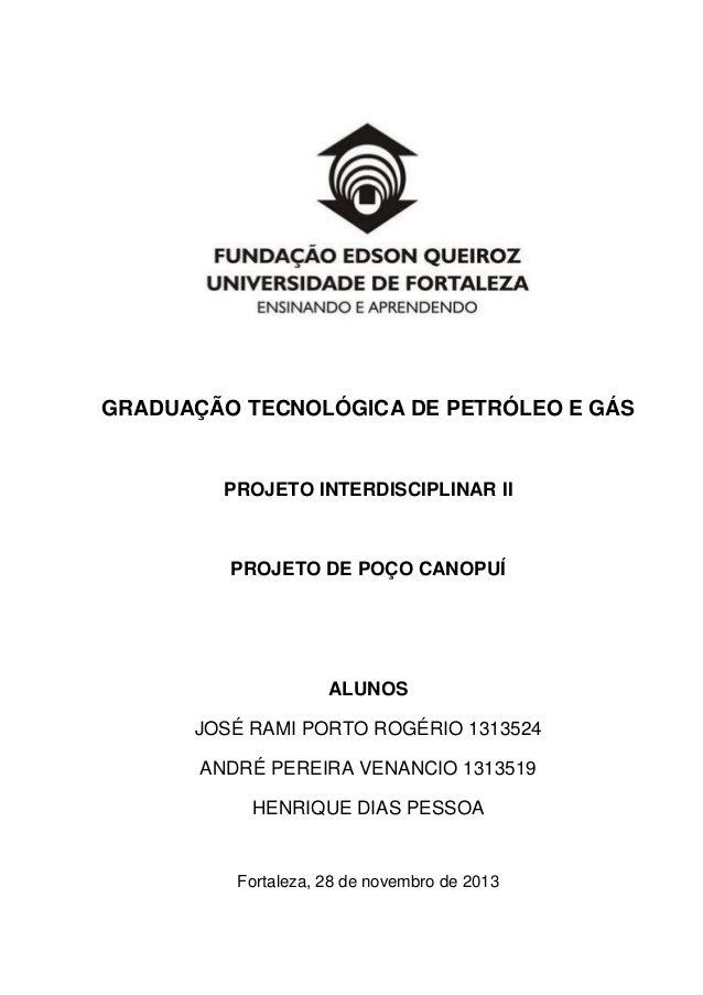 GRADUAÇÃO TECNOLÓGICA DE PETRÓLEO E GÁS  PROJETO INTERDISCIPLINAR II  PROJETO DE POÇO CANOPUÍ  ALUNOS JOSÉ RAMI PORTO ROGÉ...