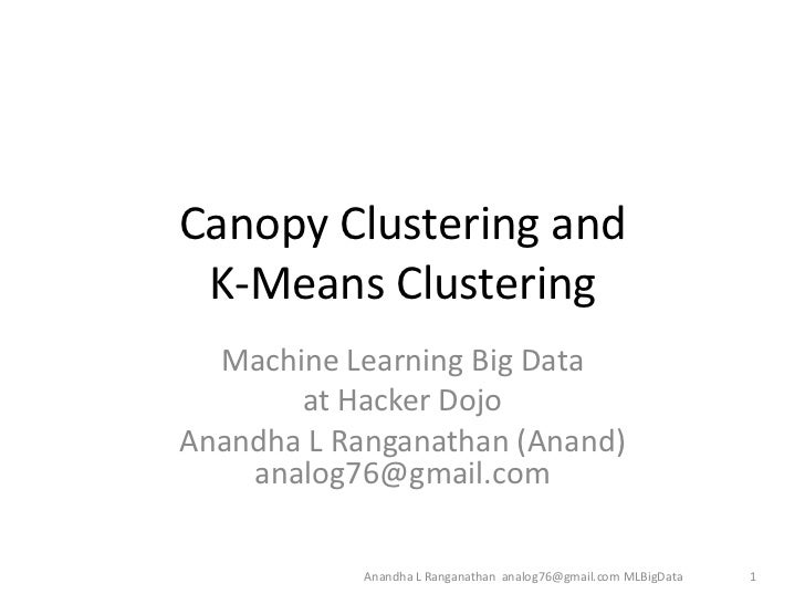 Canopy Clustering and K-Means Clustering<br />Machine Learning Big Data <br />at Hacker Dojo<br />Anandha L Ranganathan (A...