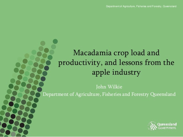 Department of Agriculture, Fisheries and Forestry, Queensland           Macadamia crop load and       productivity, and le...