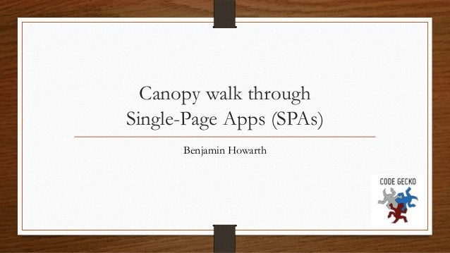 Canopy walk through Single-Page Apps (SPAs) Benjamin Howarth