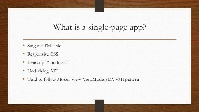 """What is a single-page app? • • • • •  Single HTML file Responsive CSS Javascript """"modules"""" Underlying API Tend to follow M..."""
