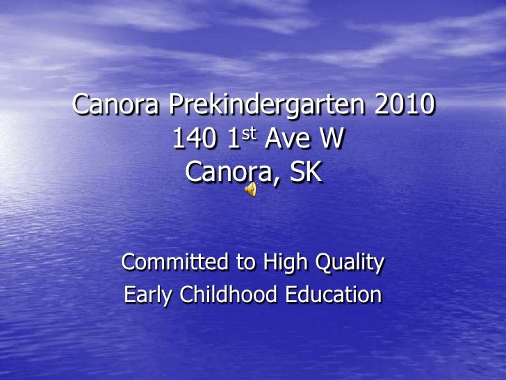 Canora Prekindergarten 2010 140 1st Ave WCanora, SK<br />Committed to High Quality<br />Early Childhood Education<br />