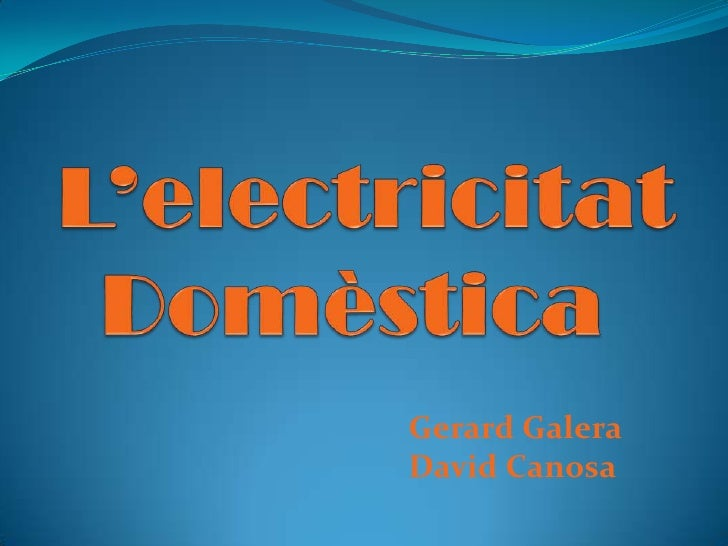 L'electricitatDomèstica<br />Gerard Galera<br />David Canosa<br />