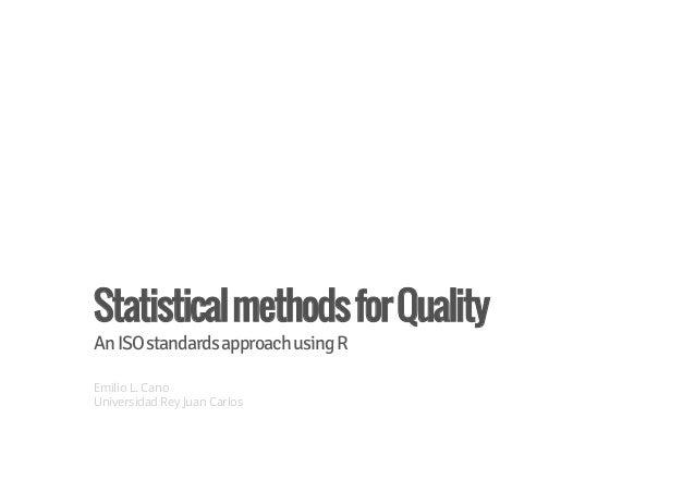 StatisticalmethodsforQualityAnISOstandardsapproachusingREmilio L. CanoUniversidad Rey Juan Carlos