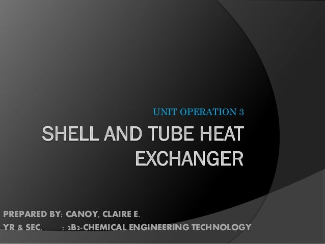 UNIT OPERATION 3  PREPARED BY: CANOY, CLAIRE E. YR & SEC. : 2B2-CHEMICAL ENGINEERING TECHNOLOGY
