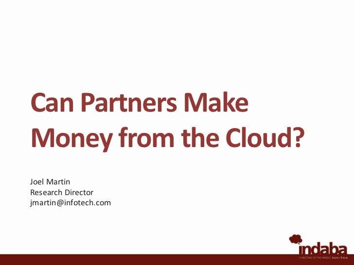 Can Partners Make Money from the Cloud?<br />Joel Martin<br />Research Director<br />jmartin@infotech.com<br />