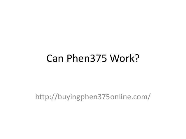 Can Phen375 Work?  http://buyingphen375online.com/