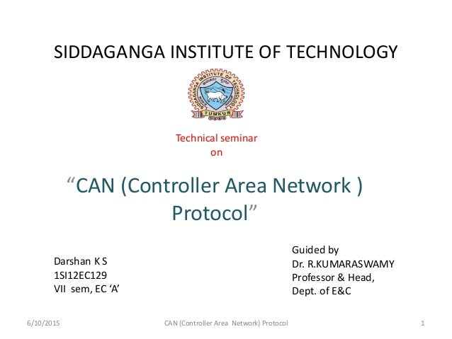 """SIDDAGANGA INSTITUTE OF TECHNOLOGY """"CAN (Controller Area Network ) Protocol"""" Technical seminar on Darshan K S 1SI12EC129 V..."""