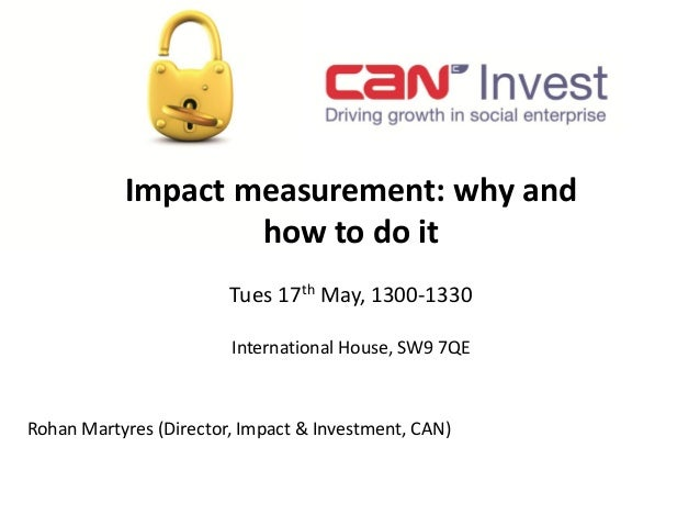 Rohan Martyres (Director, Impact & Investment, CAN) Impact measurement: why and how to do it Tues 17th May, 1300-1330 Inte...