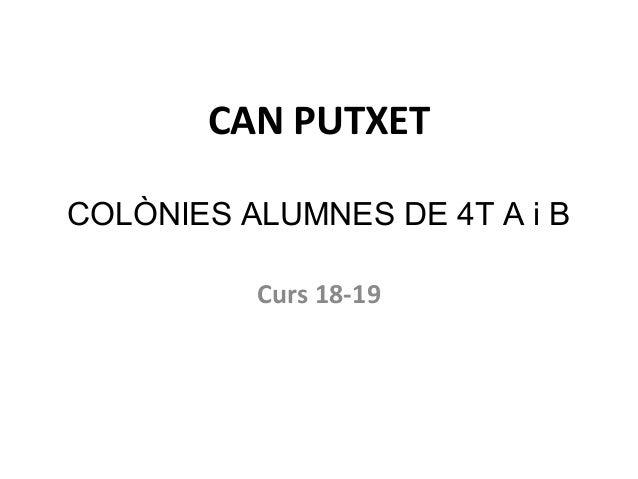 CAN PUTXET COLÒNIES ALUMNES DE 4T A i B Curs 18-19